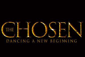 "THE CHOSEN ""DANCING A NEW"""